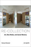 Re-Collection: Art, New Media, & Social Memory