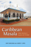 Caribbean Masala : Indian Identity in Guyana and Trinidad by Linden F. Lewis