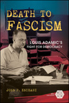 Death to Fascism : Louis Adamic's Fight for Democracy by John P. Enyeart