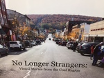 No Longer Strangers : Visual Stories From the Coal Region