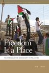 Freedom is a Place : the Struggle for Sovereignty in Palestine