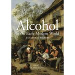 Alcohol in the Early Modern World : a Cultural History