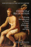 Odysseys of Recognition : Performing Intersubjectivity in Homer, Aristotle, Shakespeare, Goethe, and Kleist