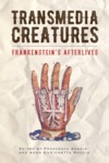 Transmedia Creatures : Frankenstein's Afterlives