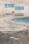 Beyond Human : Vital Materialisms in the Andean Avant-Gardes
