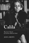 Calila: The Later Novels of Carmen Martín Gaite