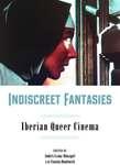 Indiscreet Fantasies: Iberian Queer Cinema