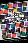 African American Arts: Activism, Aesthetics, and Futurity